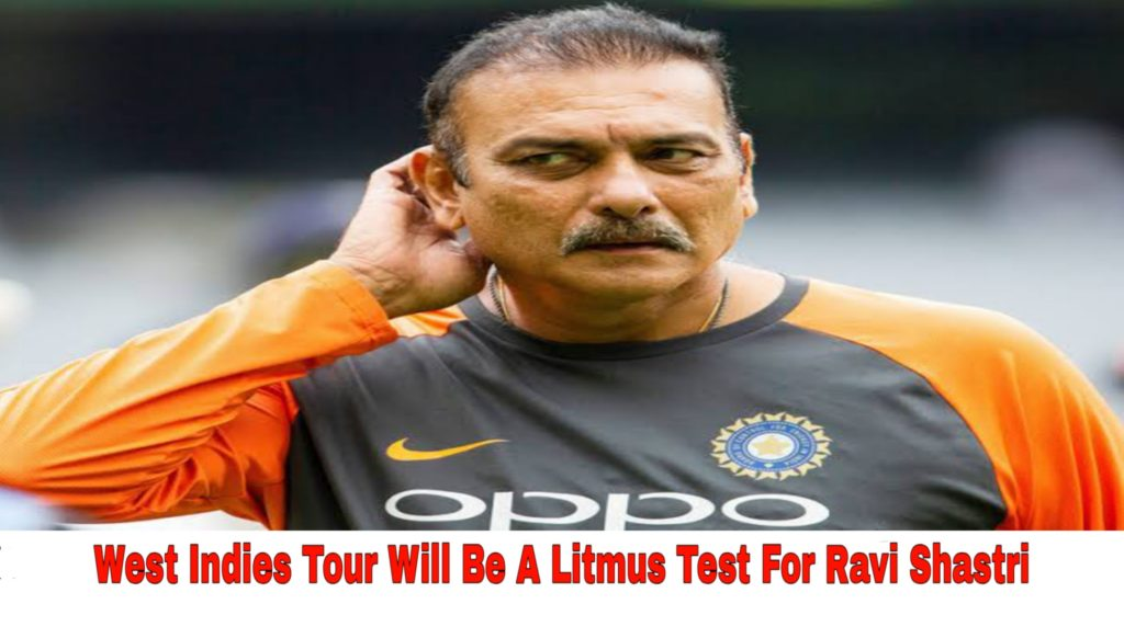 West Indies tour will be a litmus test for coach Ravi Shastri