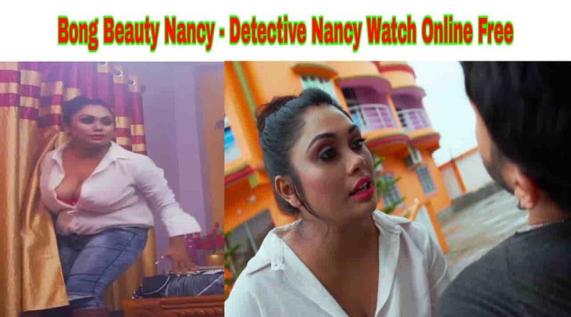 Bong Beauty Nancy - Detective Nancy Nue Fliks Watch Online Free and Download in HD Quality