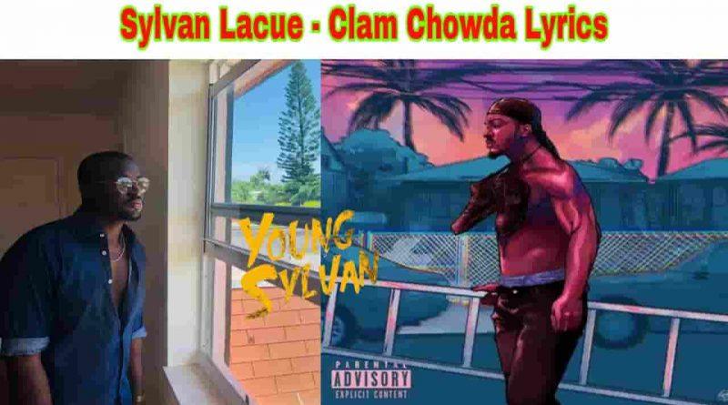 Sylvan Lacue - Clam Chowda Lyrics Young Sylvan EP.1 2021