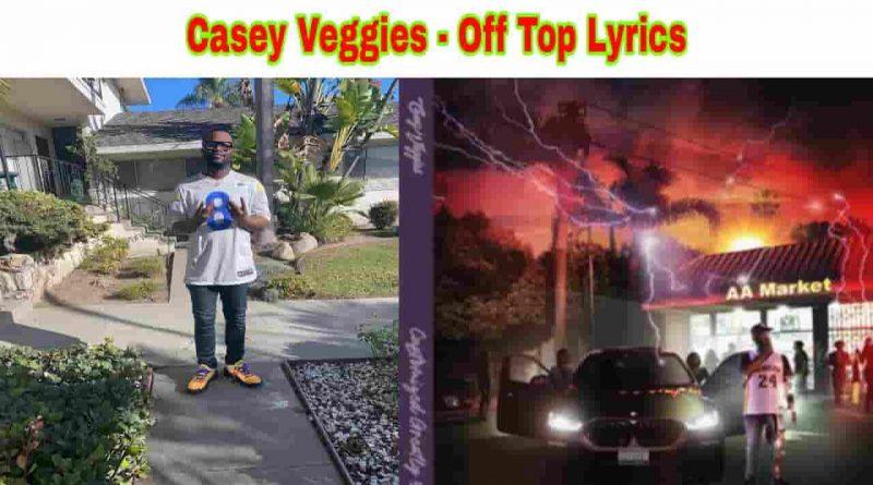casey veggies off top lyrics from cg5 2021 album
