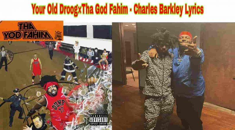 your old droog and tha god fahim charles barkley lyrics
