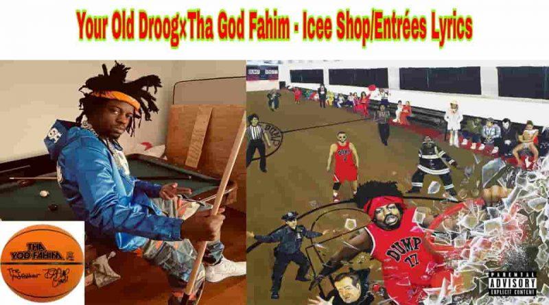 your old droog and tha god fahim icee shop entrees lyrics