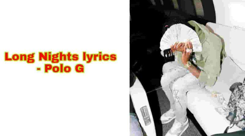Long Nights Lyrics Polo G Latest Rap Song 2021